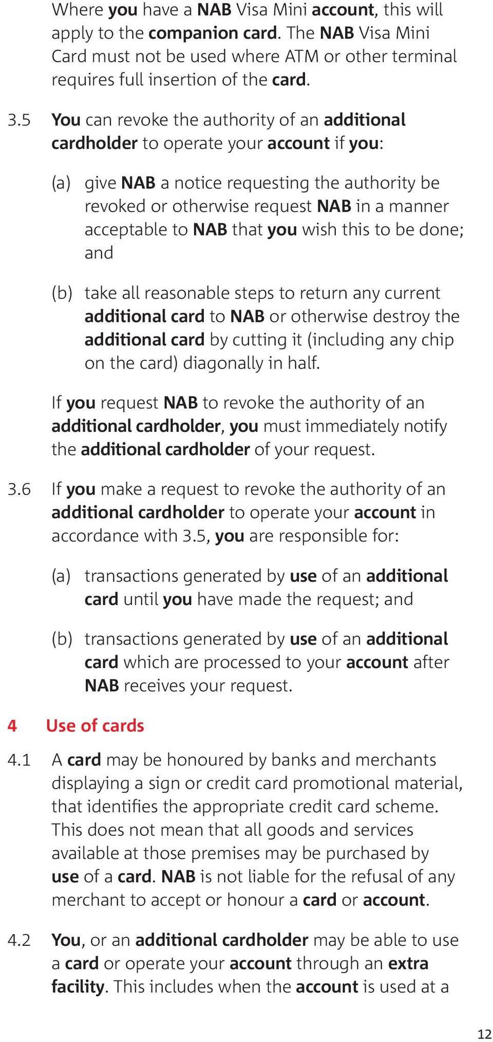 NAB that you wish this to be done; and (b) take all reasonable steps to return any current additional card to NAB or otherwise destroy the additional card by cutting it (including any chip on the