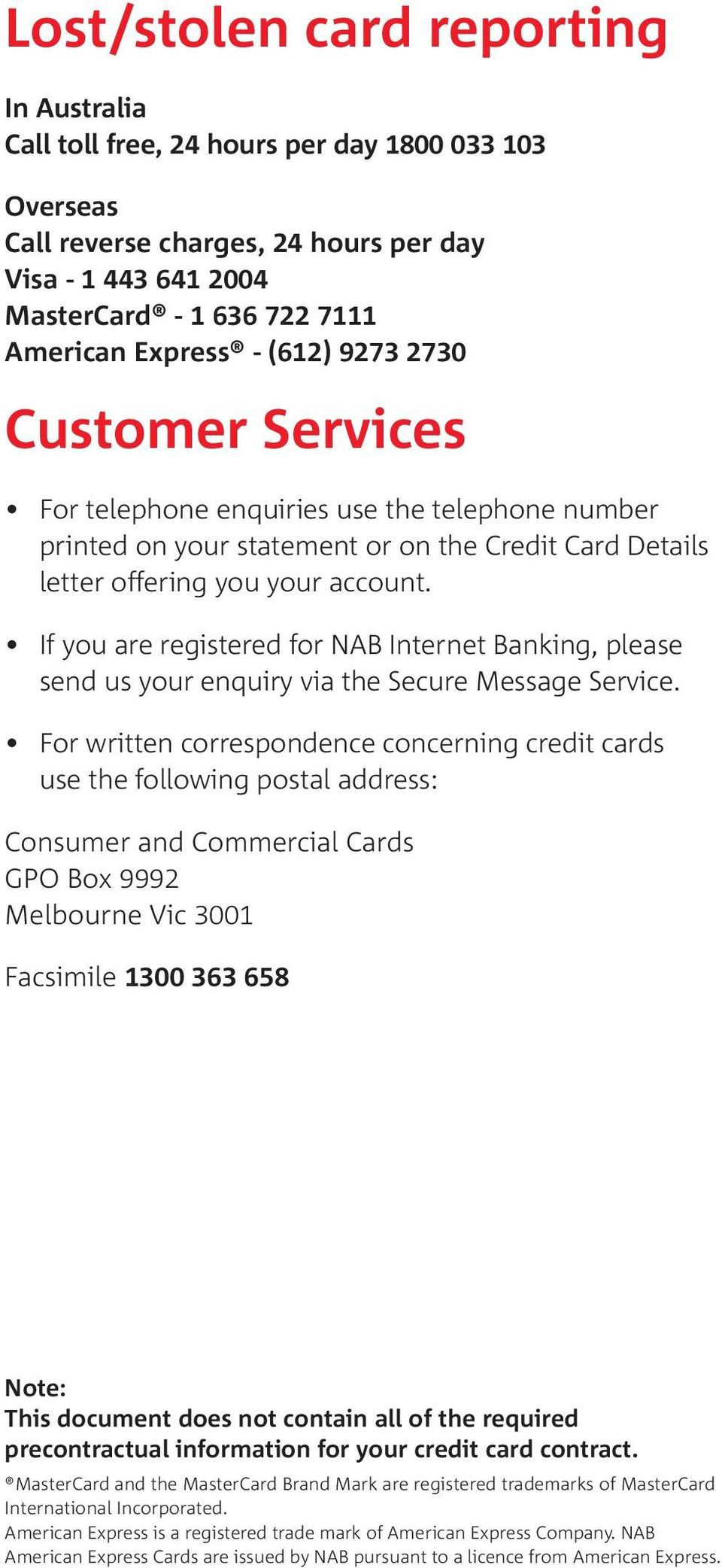 If you are registered for NAB Internet Banking, please send us your enquiry via the Secure Message Service.
