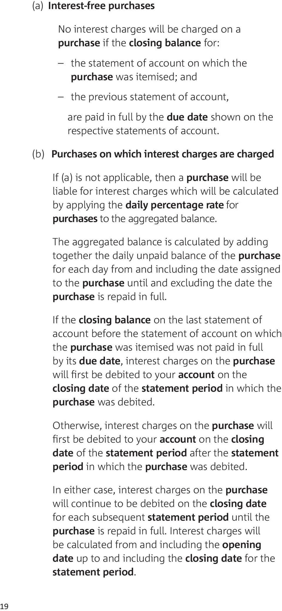 (b) Purchases on which interest charges are charged If (a) is not applicable, then a purchase will be liable for interest charges which will be calculated by applying the daily percentage rate for