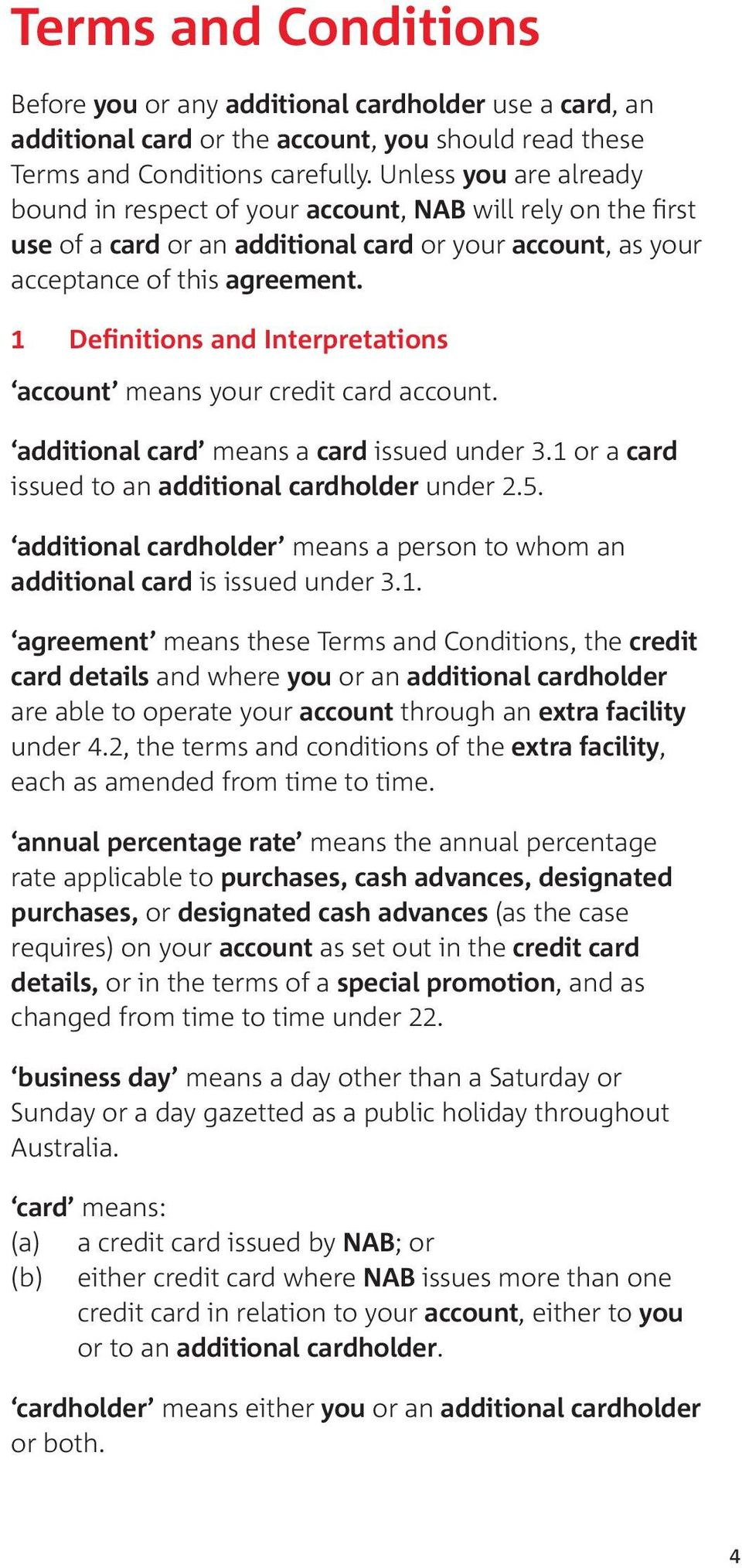 1 Definitions and Interpretations account means your credit card account. additional card means a card issued under 3.1 or a card issued to an additional cardholder under 2.5.