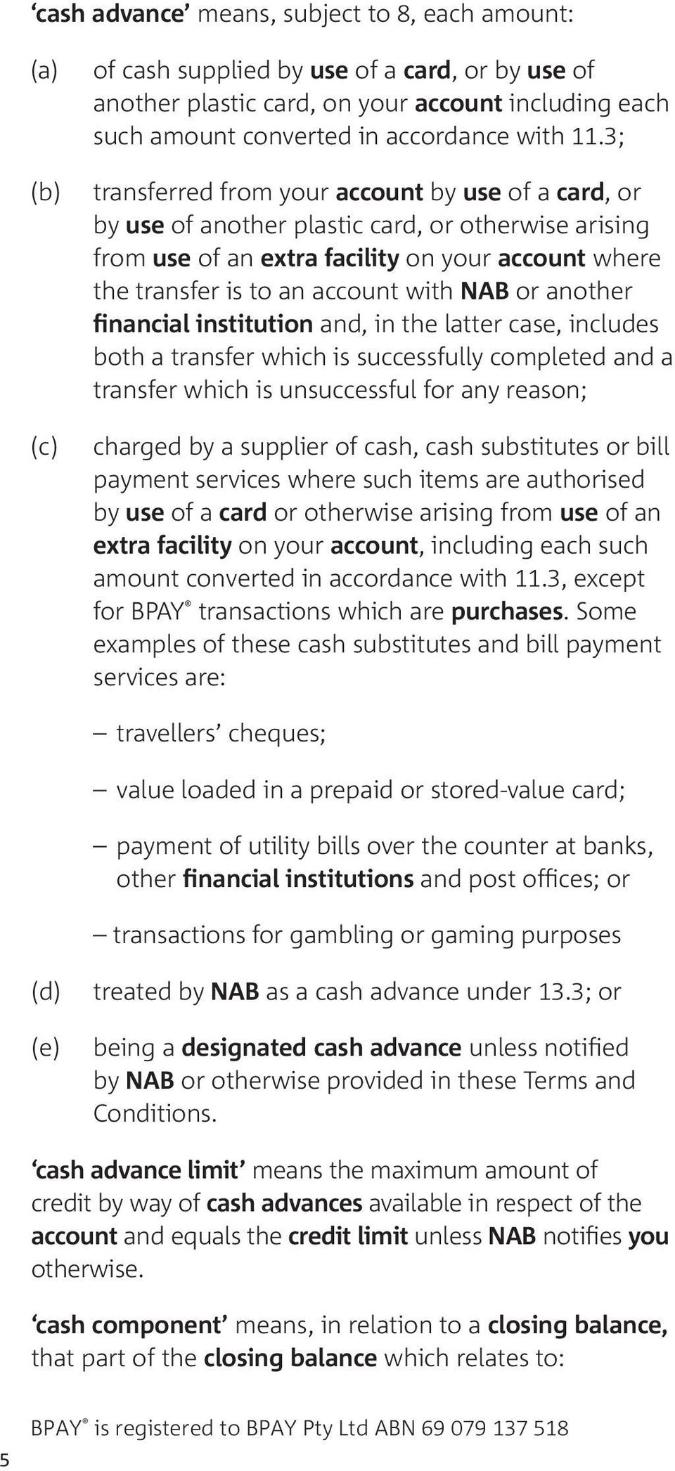 3; transferred from your account by use of a card, or by use of another plastic card, or otherwise arising from use of an extra facility on your account where the transfer is to an account with NAB