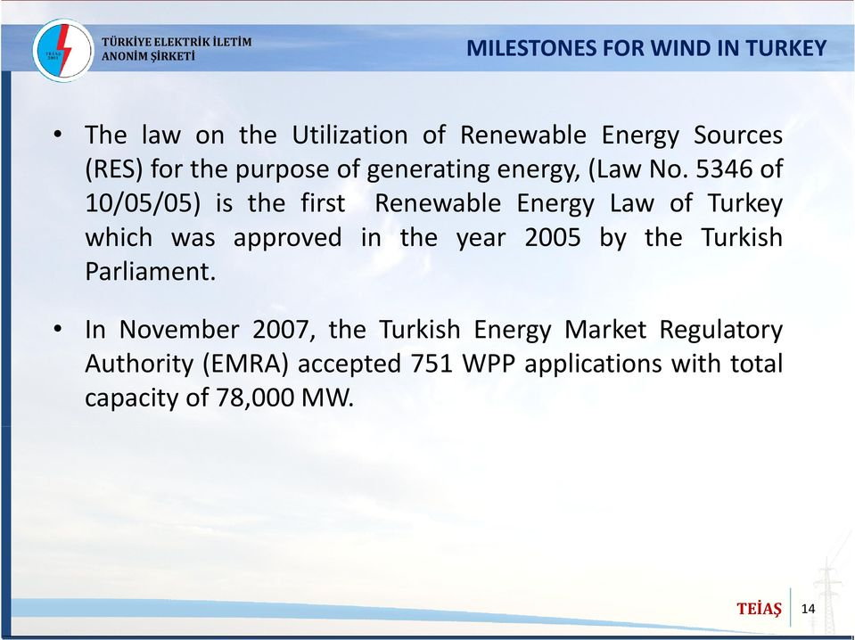5346 of 10/05/05) is the first Renewable Energy Law of Turkey which was approved in the year 2005 by