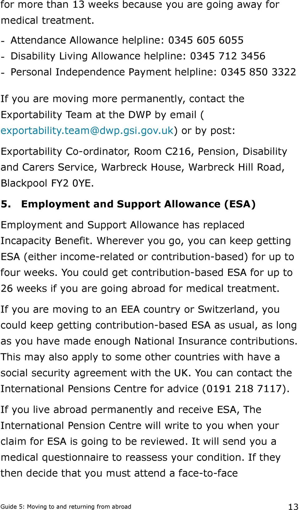 contact the Exportability Team at the DWP by email ( exportability.team@dwp.gsi.gov.