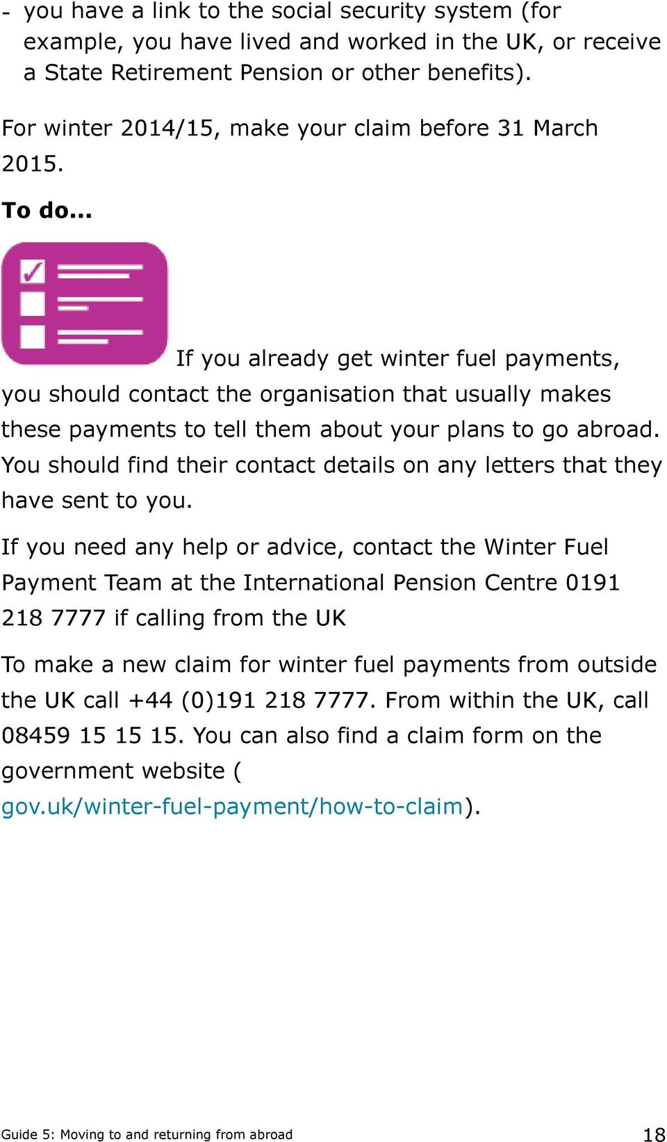 .. If you already get winter fuel payments, you should contact the organisation that usually makes these payments to tell them about your plans to go abroad.