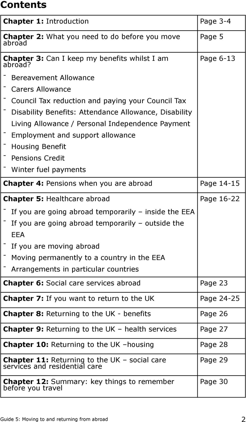 Independence Payment - Employment and support allowance - Housing Benefit - Pensions Credit - Winter fuel payments Chapter 4: Pensions when you are abroad Page 14-15 Chapter 5: Healthcare abroad - If