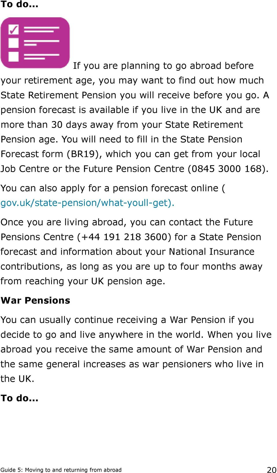 You will need to fill in the State Pension Forecast form (BR19), which you can get from your local Job Centre or the Future Pension Centre (0845 3000 168).