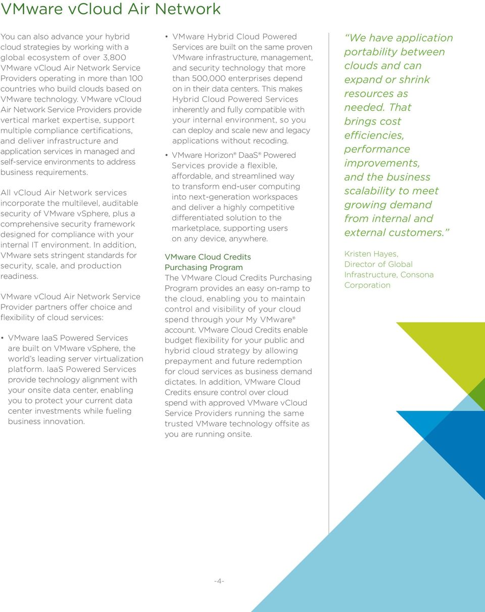 VMware vcloud Air Network Service Providers provide vertical market expertise, support multiple compliance certifications, and deliver infrastructure and application services in managed and