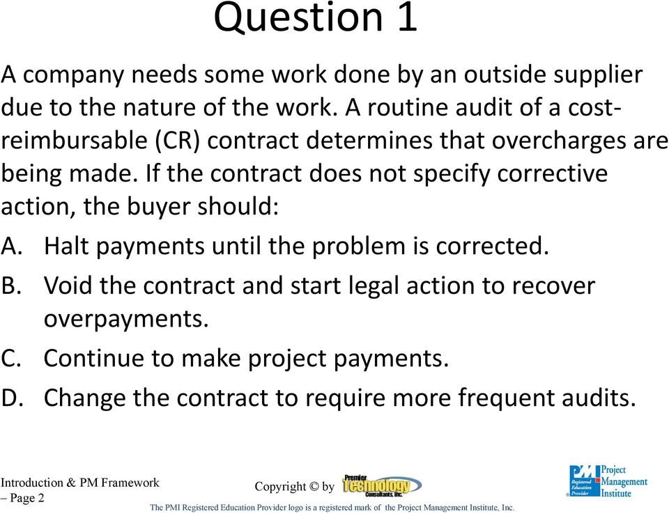 If the contract does not specify corrective action, the buyer should: A. Halt payments until the problem is corrected. B.
