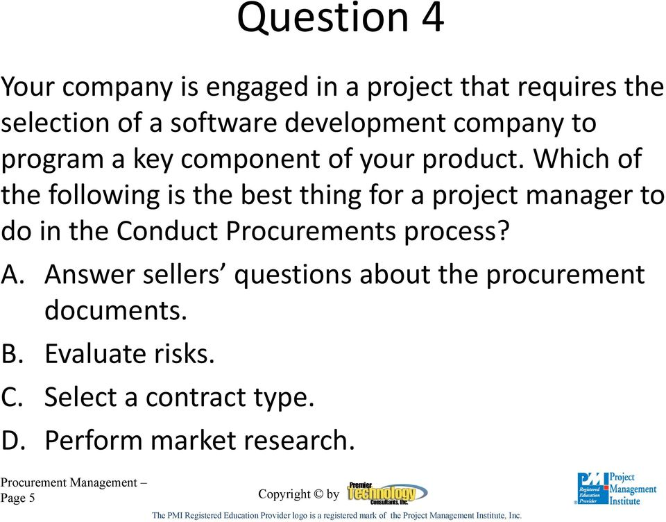 Which of the following is the best thing for a project manager to do in the Conduct Procurements