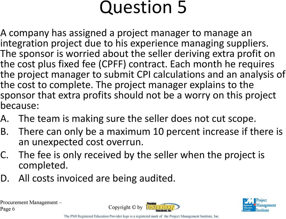 Each month he requires the project manager to submit CPI calculations and an analysis of the cost to complete.