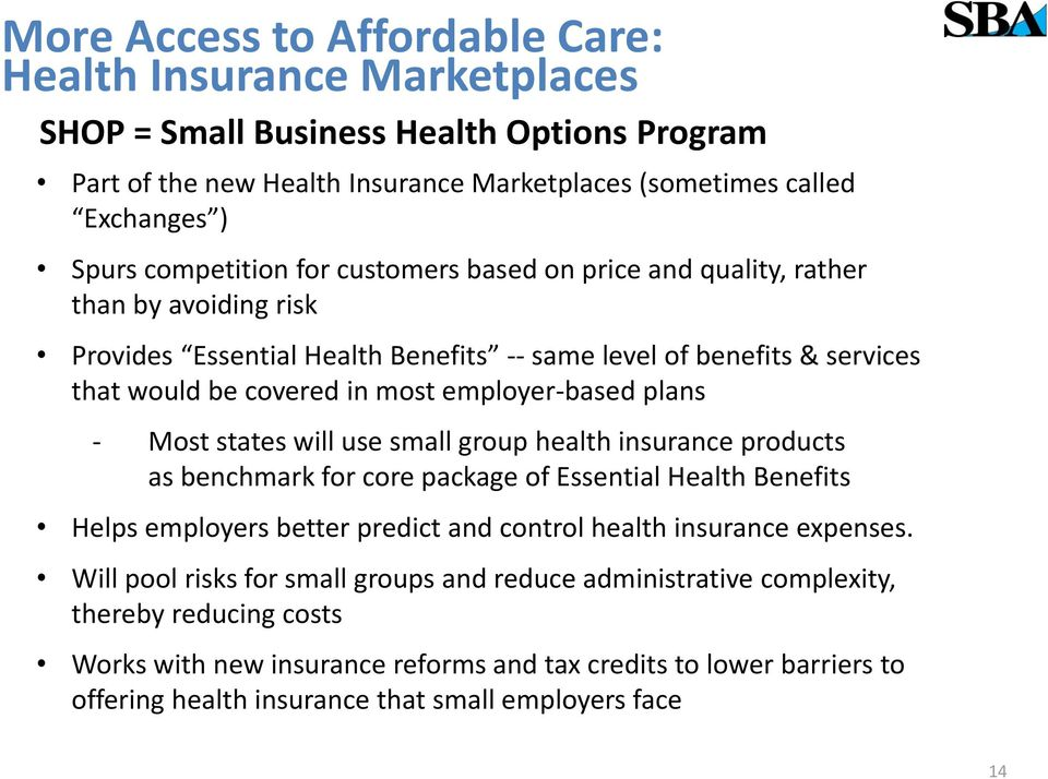 plans - Most states will use small group health insurance products as benchmark for core package of Essential Health Benefits Helps employers better predict and control health insurance expenses.