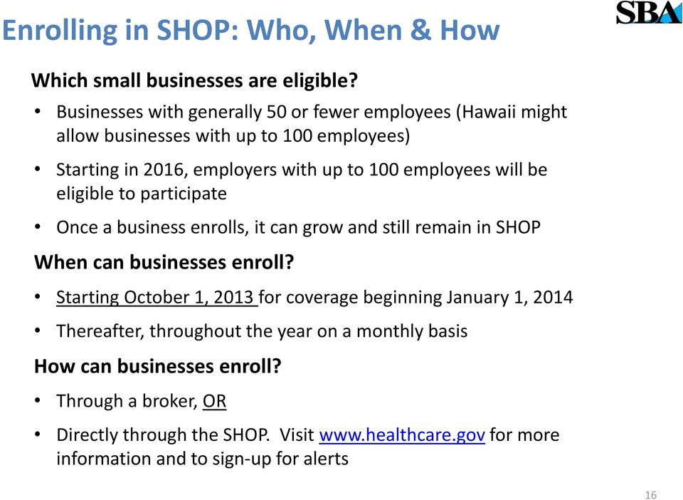 employees will be eligible to participate Once a business enrolls, it can grow and still remain in SHOP When can businesses enroll?