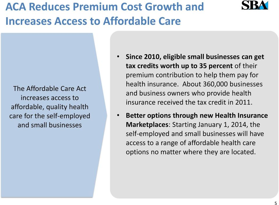 health insurance. About 360,000 businesses and business owners who provide health insurance received the tax credit in 2011.