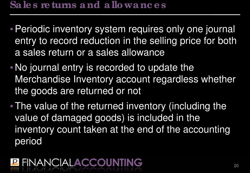 Merchandise Inventory account regardless whether the goods are returned or not The value of the returned