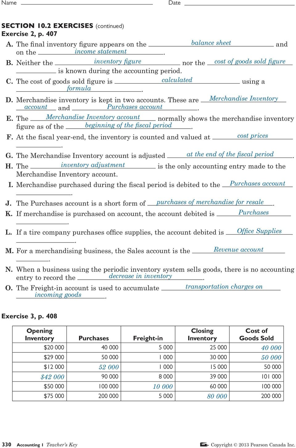 Merchandise inventory is kept in two accounts. These are Merchandise  Inventory account and Purchases account. 7 SECTION 10.3 REVIEW QUESTIONS ...