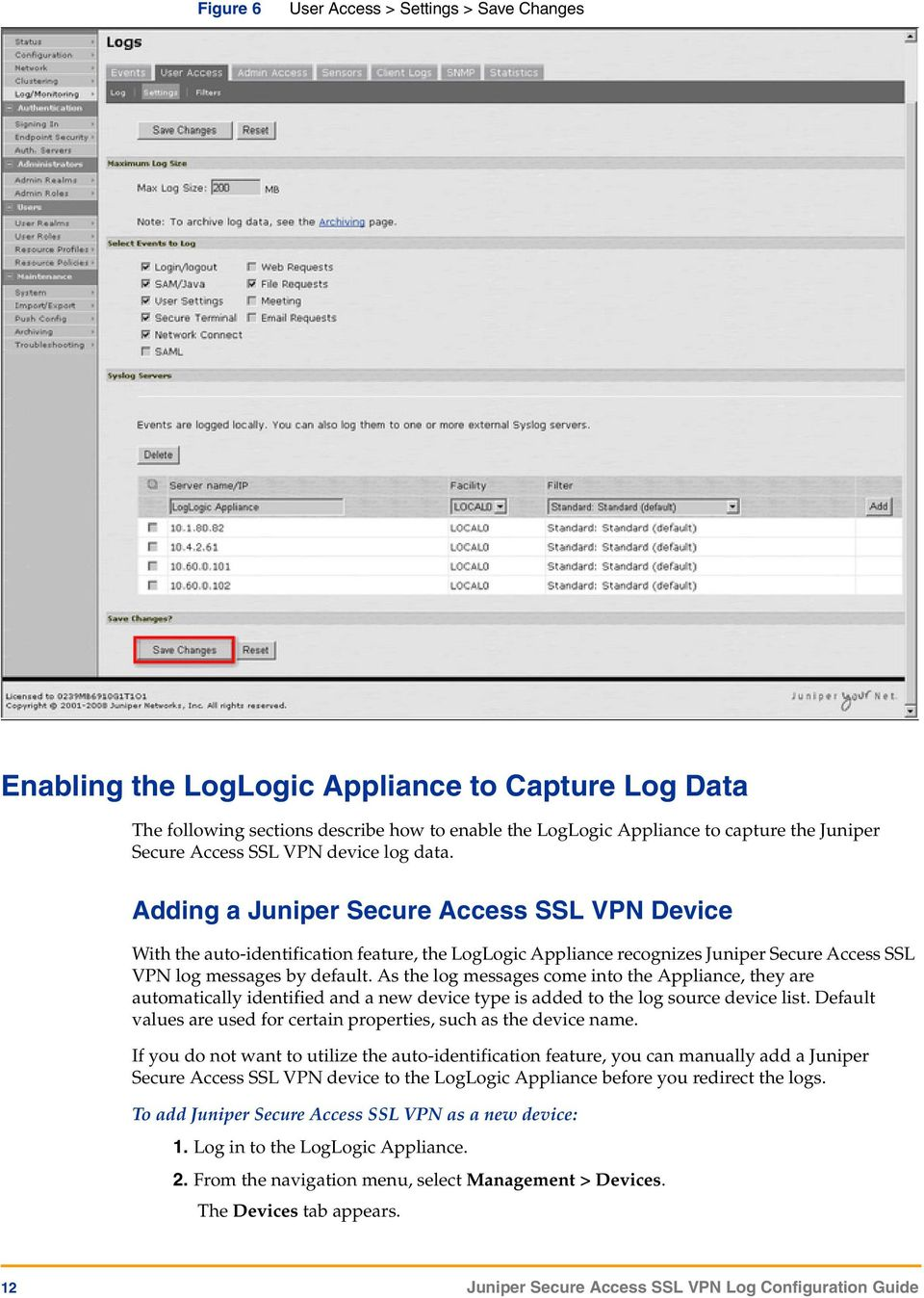 Adding a Juniper Secure Access SSL VPN Device With the auto-identification feature, the LogLogic Appliance recognizes Juniper Secure Access SSL VPN log messages by default.