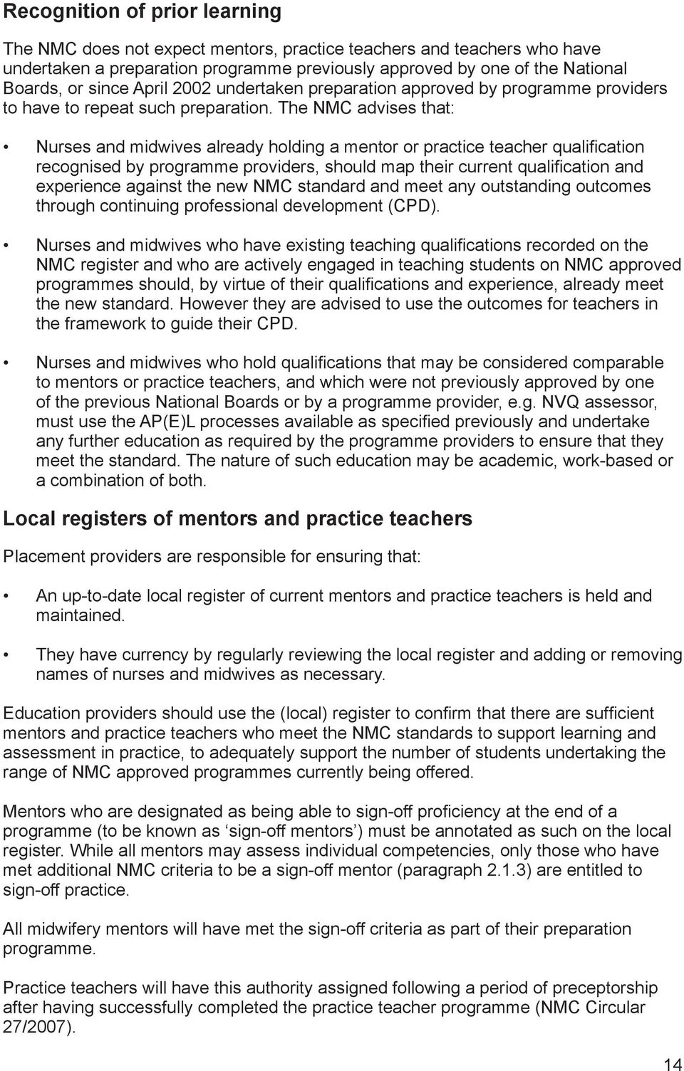 The NMC advises that: Nurses and midwives already holding a mentor or practice teacher qualification recognised by programme providers, should map their current qualification and experience against