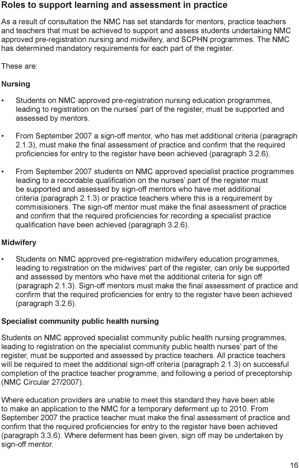 These are: Nursing Students on NMC approved pre-registration nursing education programmes, leading to registration on the nurses part of the register, must be supported and assessed by mentors.