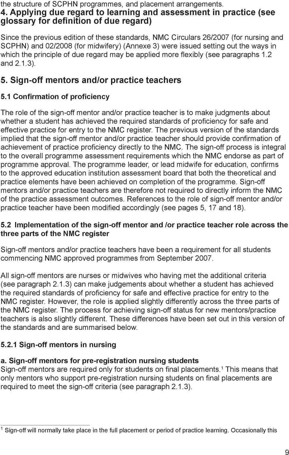 02/2008 (for midwifery) (Annexe 3) were issued setting out the ways in which the principle of due regard may be applied more flexibly (see paragraphs 1.2 and 2.1.3). 5.