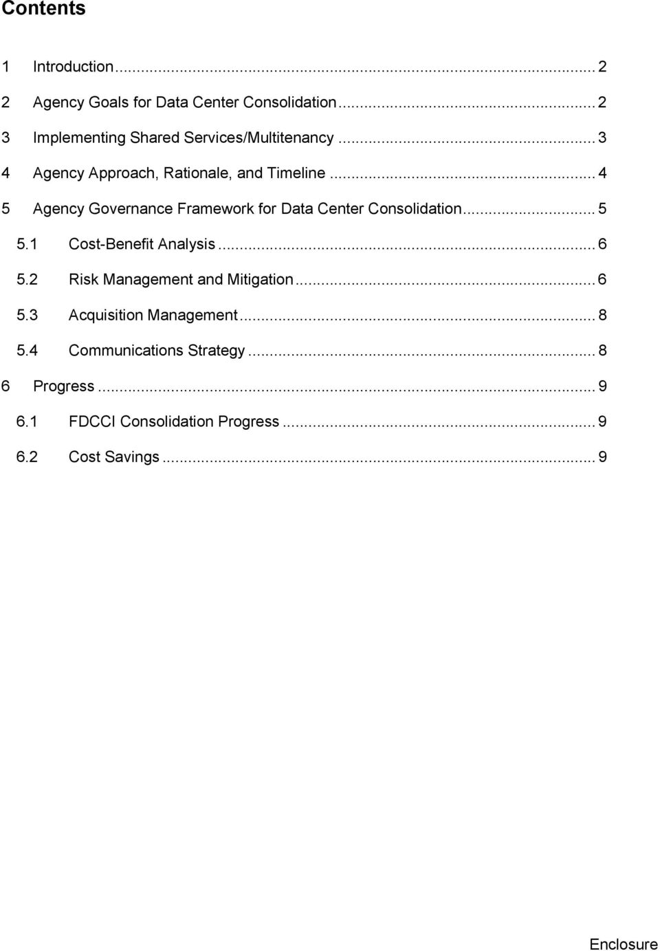 .. 4 5 Agency Governance Framework for Data Center Consolidation... 5 5.1 Cost-Benefit Analysis... 6 5.