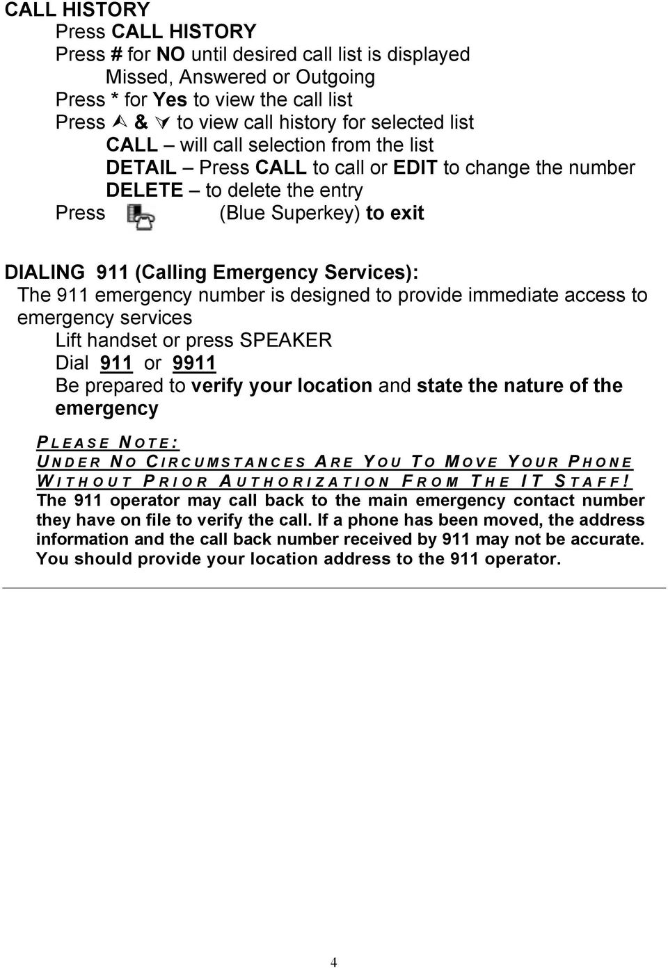 911 emergency number is designed to provide immediate access to emergency services Lift handset or press SPEAKER Dial 911 or 9911 Be prepared to verify your location and state the nature of the