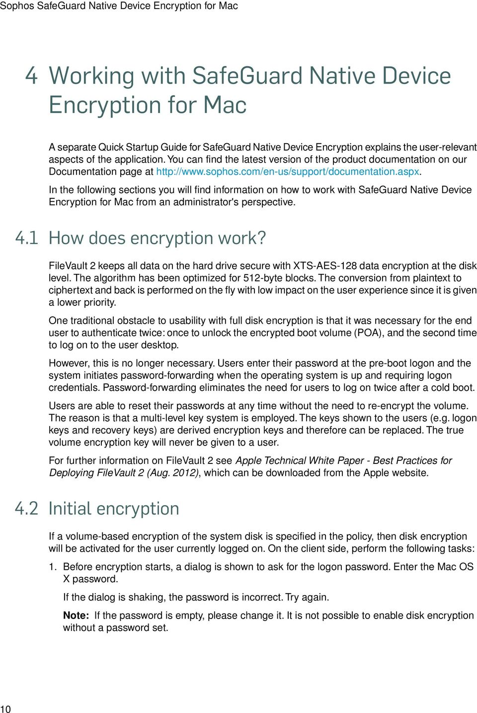 In the following sections you will find information on how to work with SafeGuard Native Device Encryption for Mac from an administrator's perspective. 4.1 How does encryption work?
