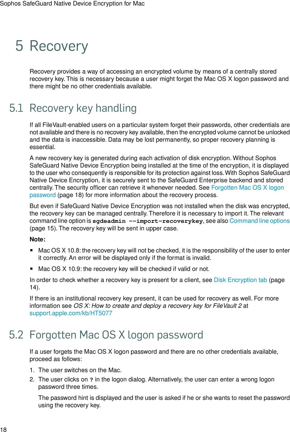 1 Recovery key handling If all FileVault-enabled users on a particular system forget their passwords, other credentials are not available and there is no recovery key available, then the encrypted