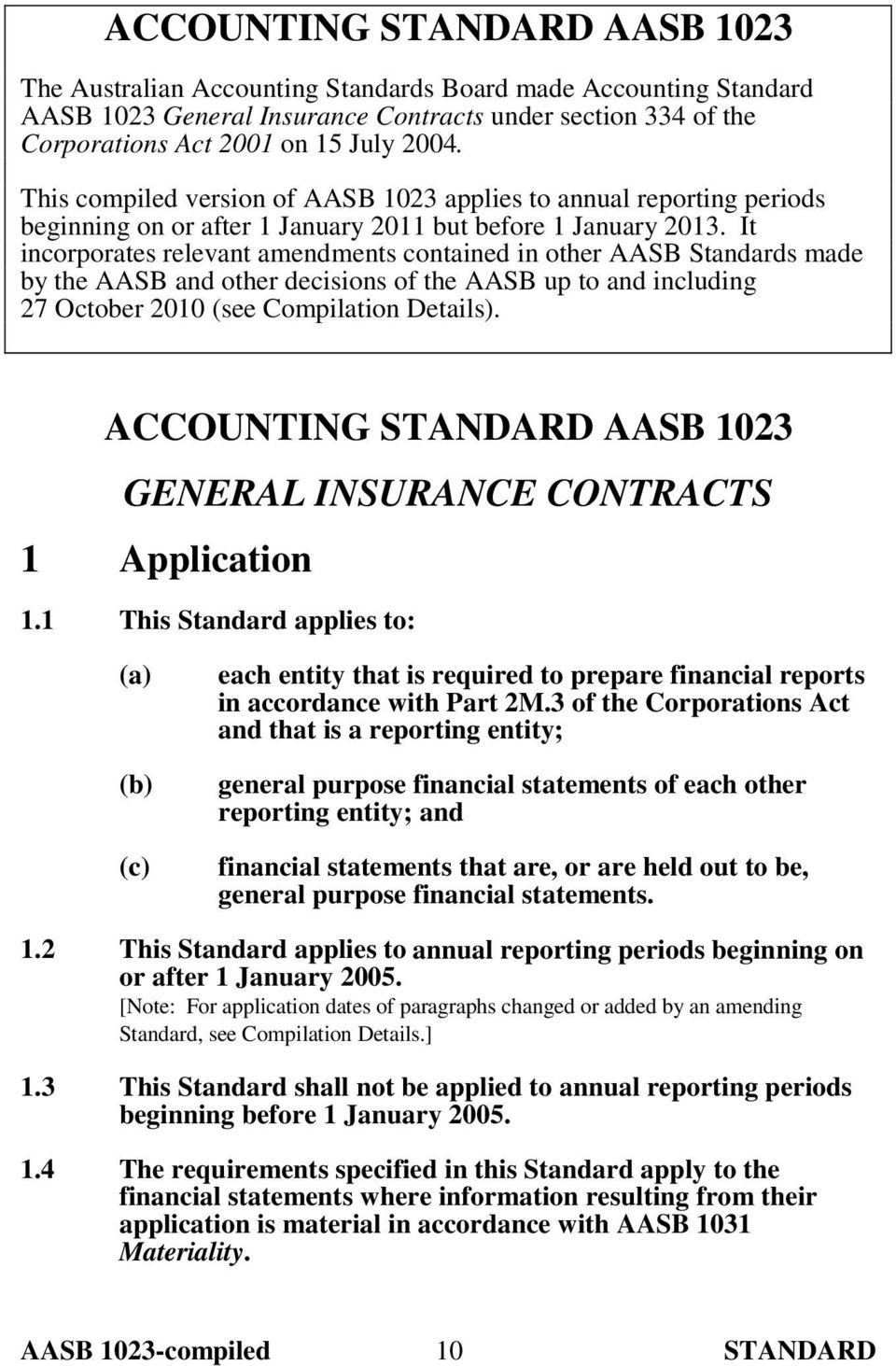 It incorporates relevant amendments contained in other AASB Standards made by the AASB and other decisions of the AASB up to and including 27 October 2010 (see Compilation Details).