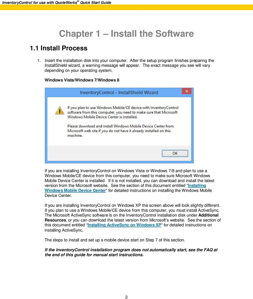 Windows Vista/Windows 7/Windows 8 If you are installing InventoryControl on Windows Vista or Windows 7/8 and plan to use a Windows Mobile/CE device from this computer, you need to make sure Microsoft