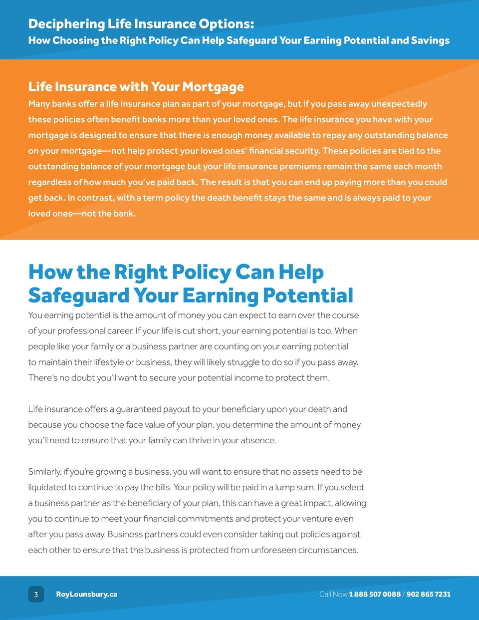 security. These policies are tied to the outstanding balance of your mortgage but your life insurance premiums remain the same each month regardless of how much you ve paid back.