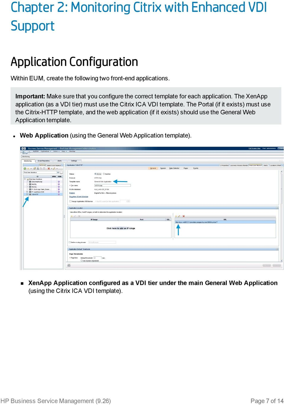 The Portal (if it exists) must use the Citrix-HTTP template, and the web application (if it exists) should use the General Web Application template.