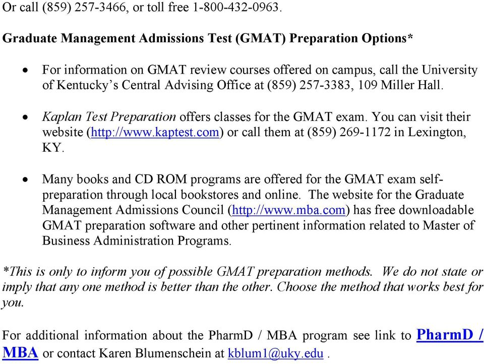 109 Miller Hall. Kaplan Test Preparation offers classes for the GMAT exam. You can visit their website (http://www.kaptest.com) or call them at (859) 269-1172 in Lexington, KY.