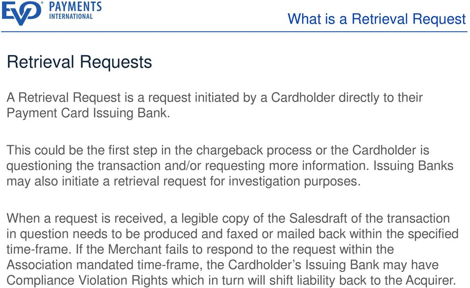 Issuing Banks may also initiate a retrieval request for investigation purposes.