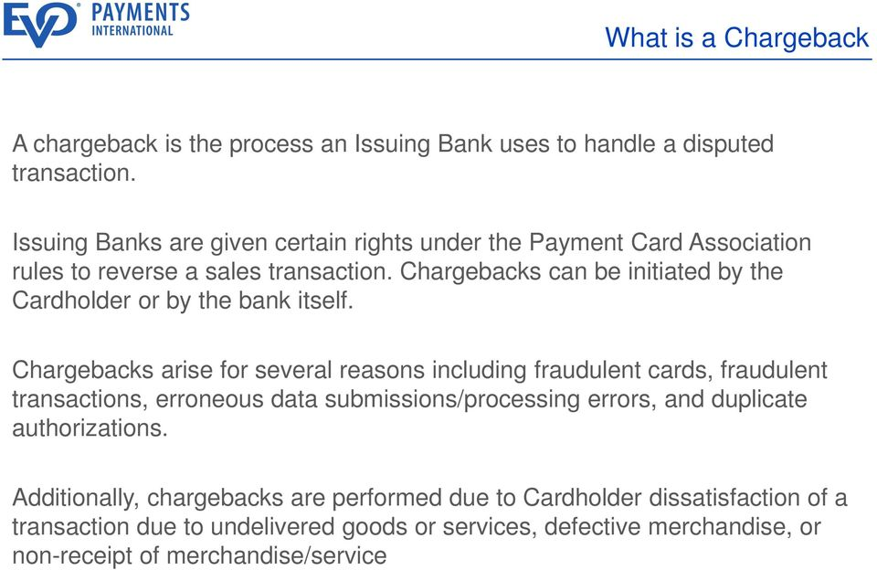 Chargebacks can be initiated by the Cardholder or by the bank itself.
