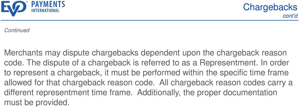 In order to represent a chargeback, it must be performed within the specific time frame allowed for that