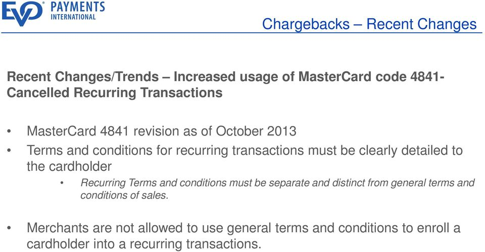 clearly detailed to the cardholder Recurring Terms and conditions must be separate and distinct from general terms and