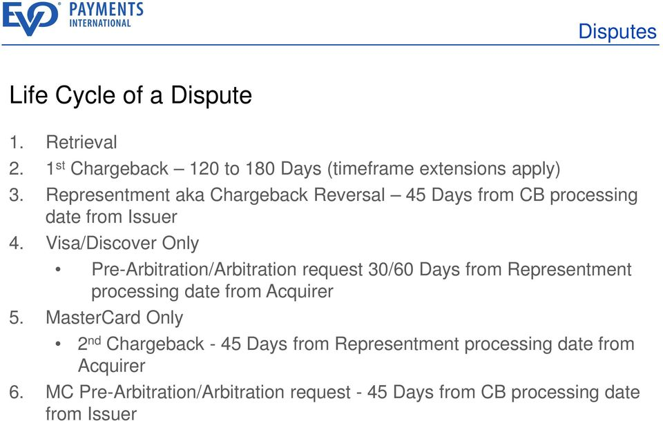 Visa/Discover Only Pre-Arbitration/Arbitration request 30/60 Days from Representment processing date from Acquirer 5.