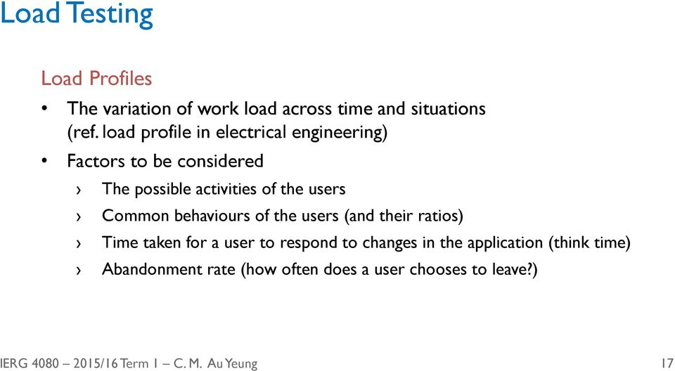 the users Common behaviours of the users (and their ratios) Time taken for a user to respond