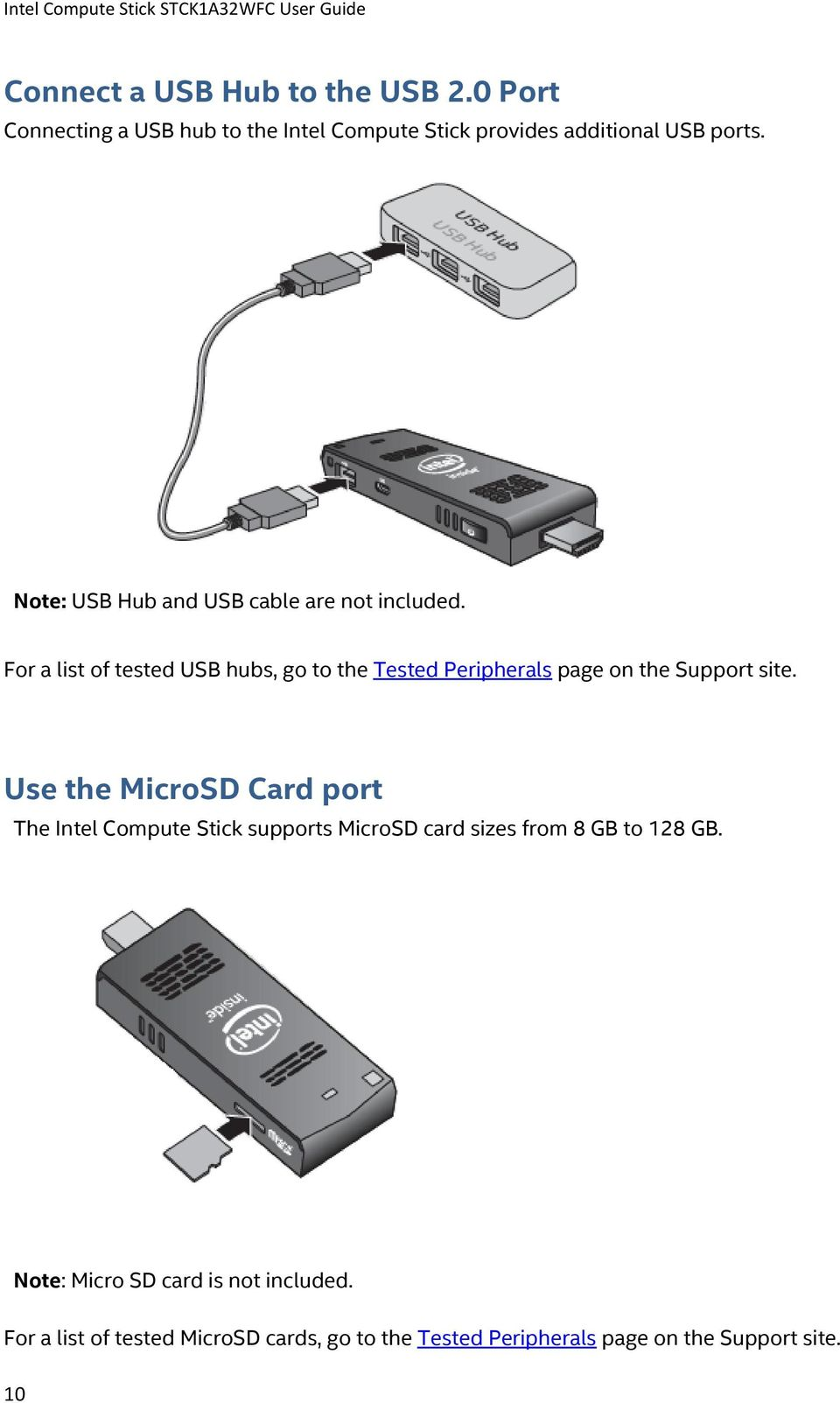 For a list of tested USB hubs, go to the Tested Peripherals page on the Support site.