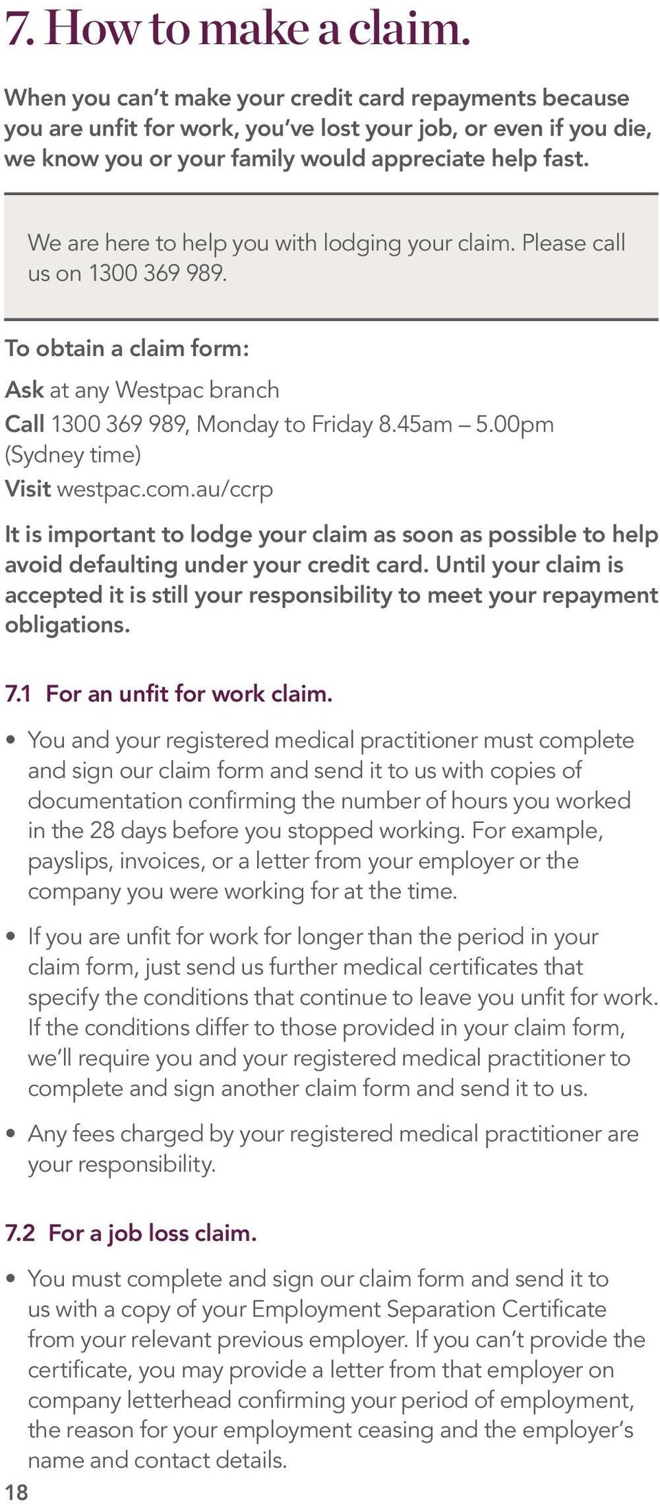 00pm (Sydney time) Visit westpac.com.au/ccrp It is important to lodge your claim as soon as possible to help avoid defaulting under your credit card.