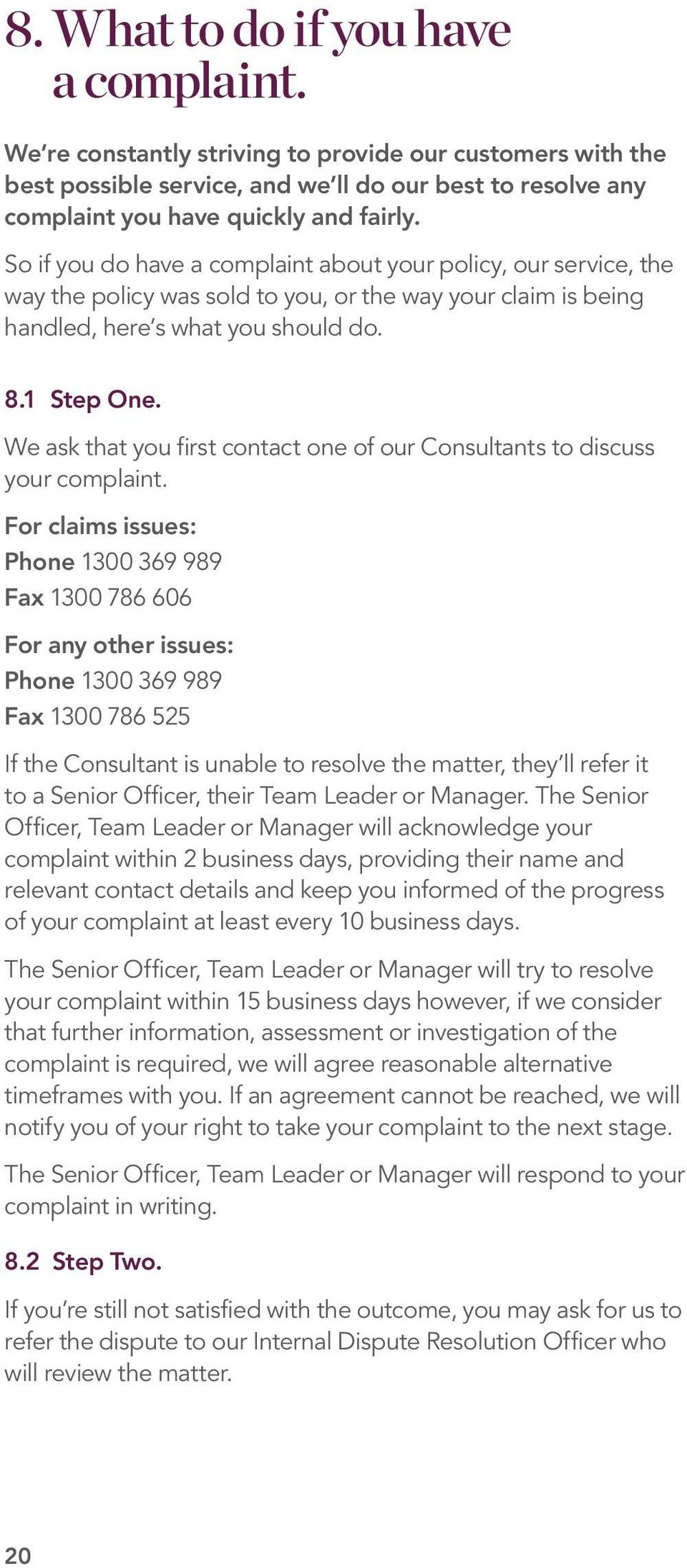 We ask that you first contact one of our Consultants to discuss your complaint.