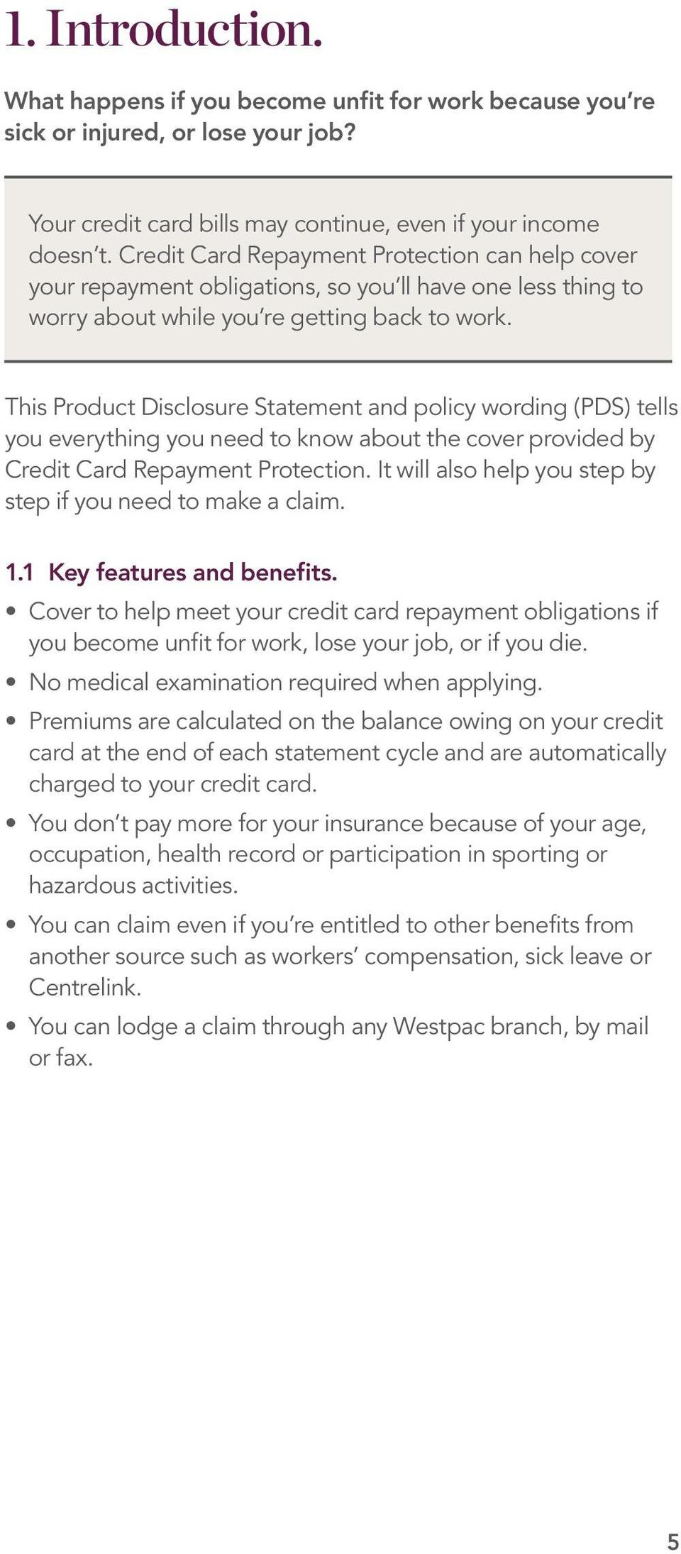 This Product Disclosure Statement and policy wording (PDS) tells you everything you need to know about the cover provided by Credit Card Repayment Protection.