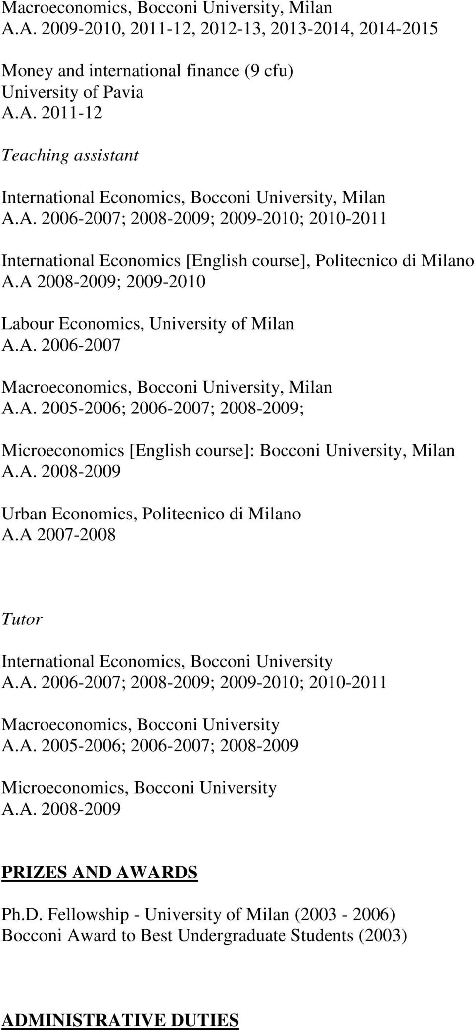 A. 2005-2006; 2006-2007; 2008-2009; Microeconomics [English course]: Bocconi University, Milan A.A. 2008-2009 Urban Economics, Politecnico di Milano A.