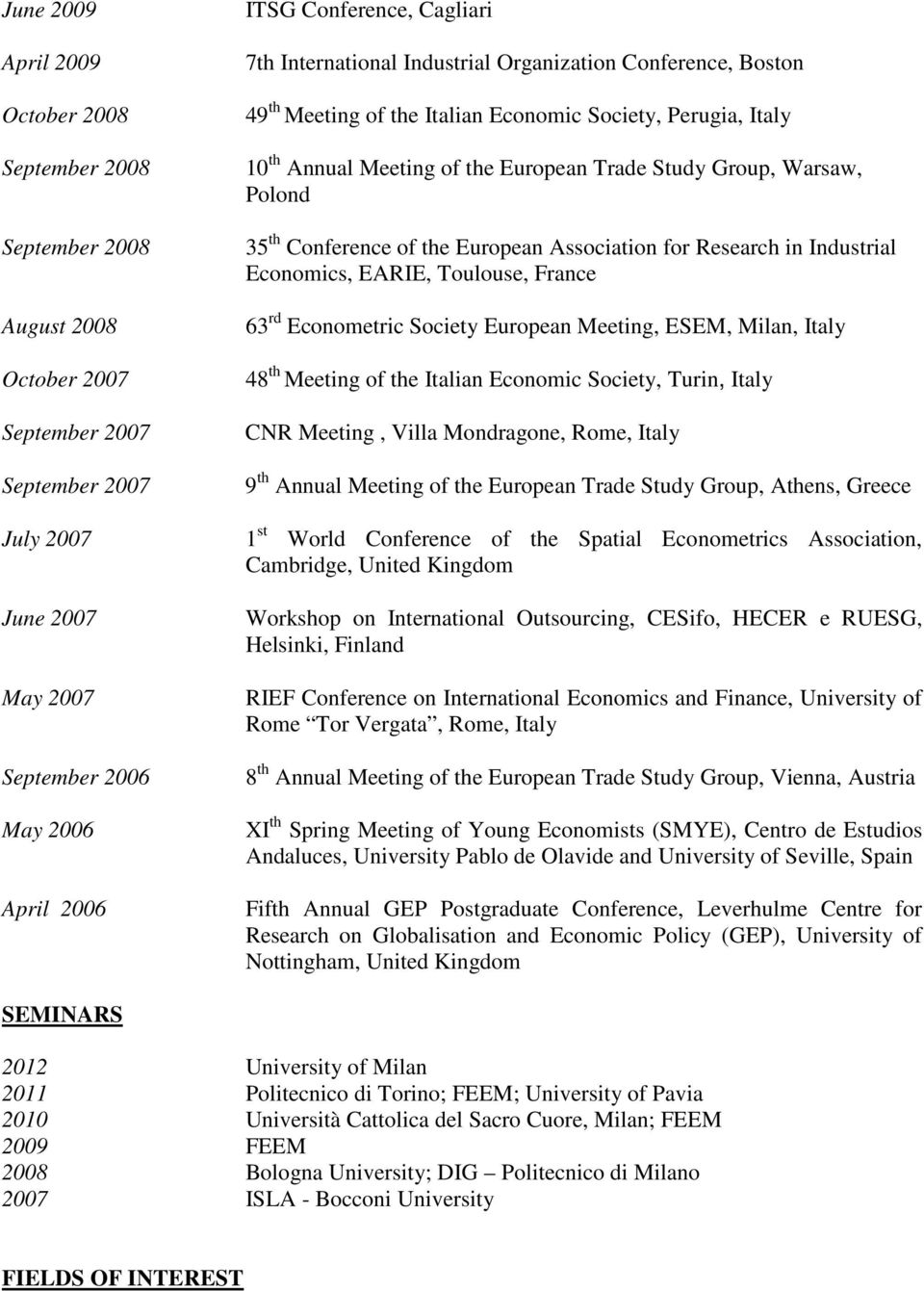 in Industrial Economics, EARIE, Toulouse, France 63 rd Econometric Society European Meeting, ESEM, Milan, Italy 48 th Meeting of the Italian Economic Society, Turin, Italy CNR Meeting, Villa