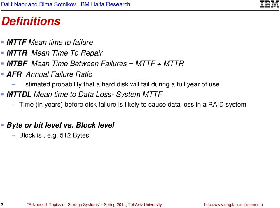 System MTTF Time (in years) before disk failure is likely to cause data loss in a RAID system Byte or bit level vs.