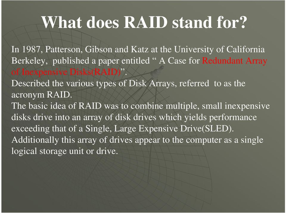 Inexpensive Disks(RAID). Described the various types of Disk Arrays, referred to as the acronym RAID.