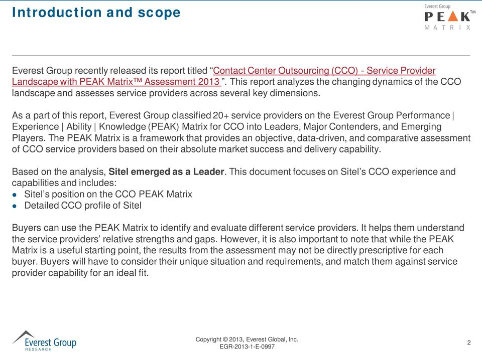 As a part of this report, Everest Group classified 20+ service providers on the Everest Group Performance Experience Ability Knowledge (PEAK) Matrix for CCO into Leaders, Major Contenders, and