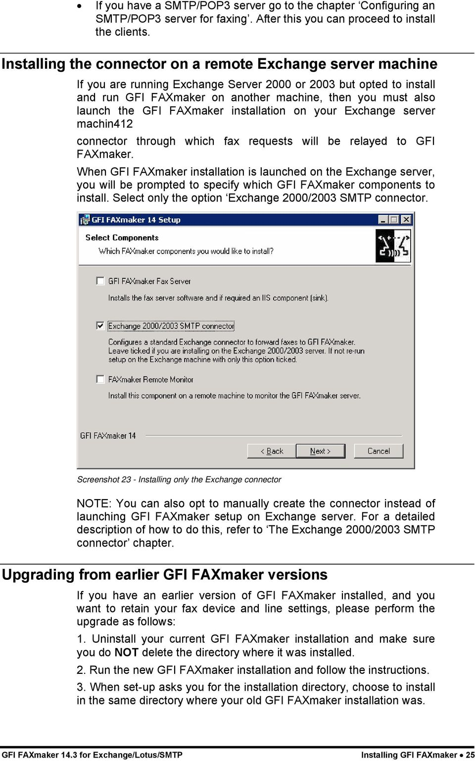 the GFI FAXmaker installation on your Exchange server machin412 connector through which fax requests will be relayed to GFI FAXmaker.