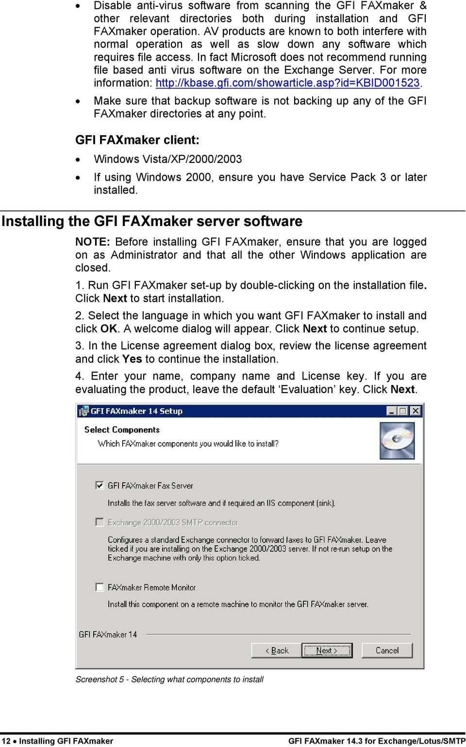 In fact Microsoft does not recommend running file based anti virus software on the Exchange Server. For more information: http://kbase.gfi.com/showarticle.asp?id=kbid001523.
