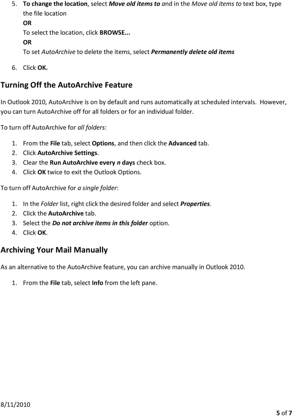 Turning the AutoArchive Feature In Outlook 2010, AutoArchive is on by default and runs automatically at scheduled intervals.